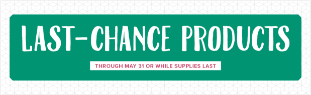 Going, going, and almost GONE! LAST-CHANCE PRODUCTS!!
